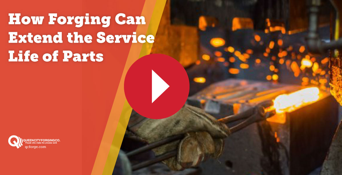 How Forging Can Extend the Service Life of Parts