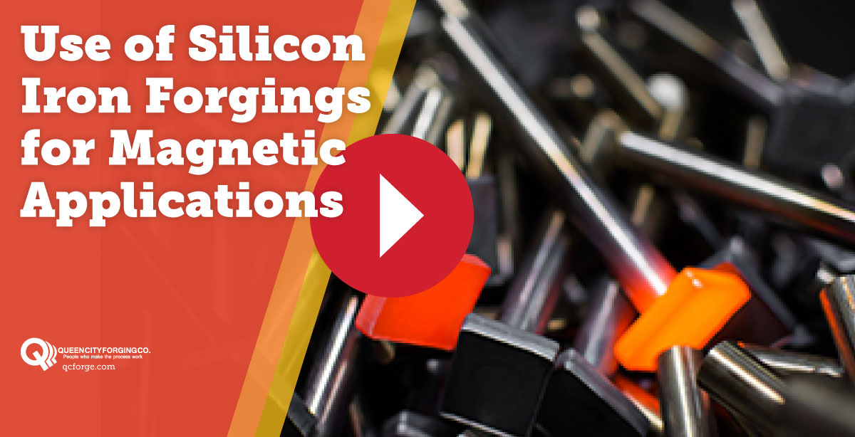 Use of Silicon Iron Forgings for Magnetic Applications