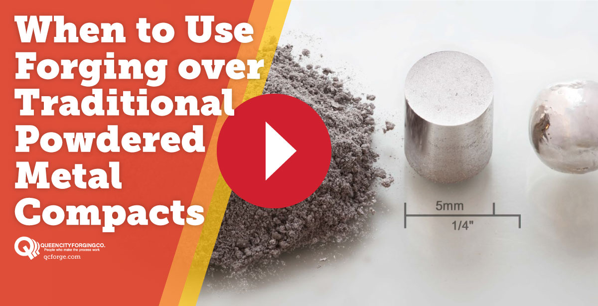 When to Use Forging over Traditional Powdered Metal Compacts