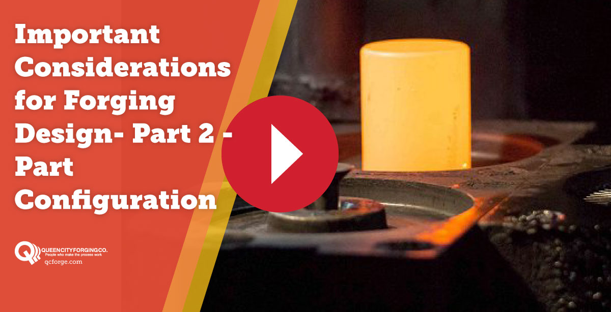 Important Considerations for Forging Design: Part 2 - Part Configuration
