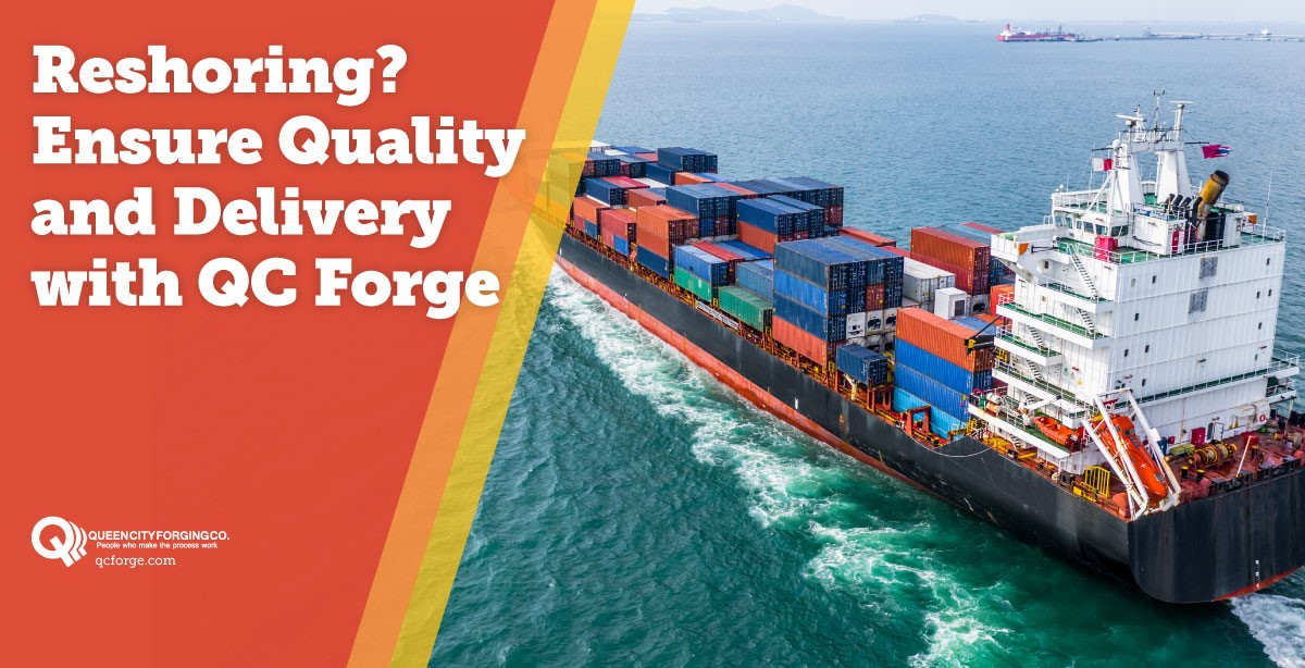 Reshoring? Ensure Quality and Delivery with QC Forge