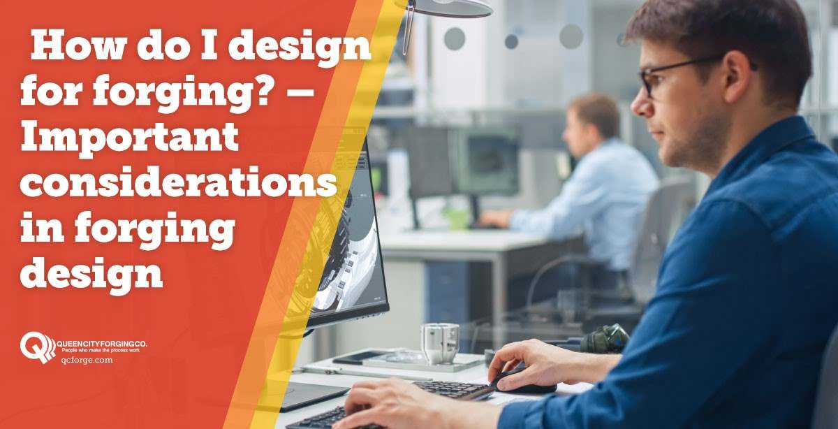 Important considerations in forging design